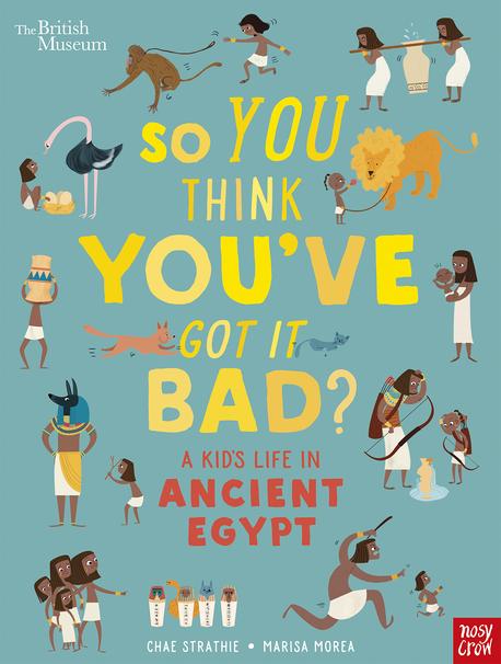 So You Think You've Got It Bad? A Kid's Life in Ancient Egypt (1)