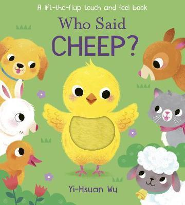 Who Said Cheep? A lift-the-flap touch and feel book (1)